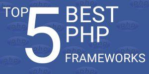 TOP 5 PHP Framework tốt nhất hiện nay