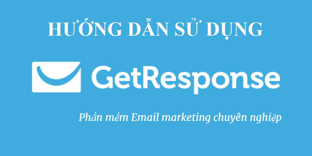 Hướng dẫn sử dụng GetReponse - Phần mềm Email Marketing chuyên nghiệp