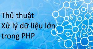 thủ thuật xử lý dữ liệu lớn trong PHP