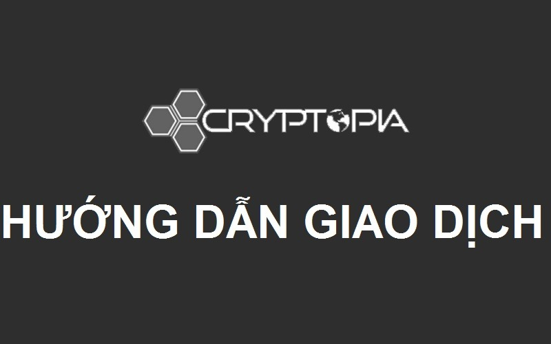 hướng dẫn giao dịch trên sàn Cryptopia