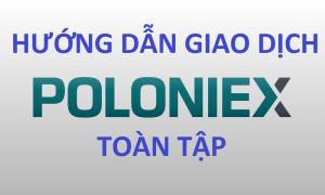 hướng dẫn giao dịch trên sàn poloniex toàn tập chi tiết