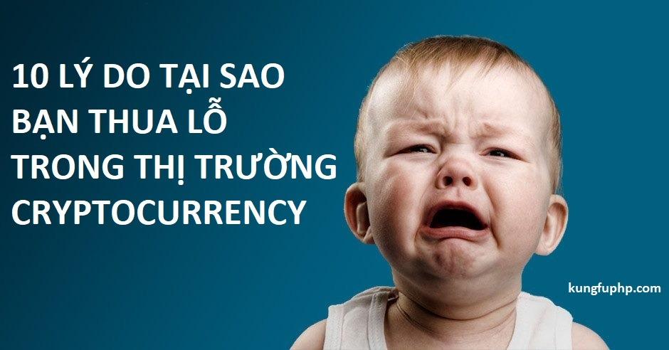 10 lý do tại sao bạn thua lỗ trong thị trường cryptocurrency