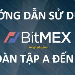 Hướng dẫn sử dụng sàn giao dịch Bitmex toàn tập từ A đến Z