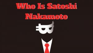 Người tạo ra Bitcoin - Satoshi Nakamoto là ai ?