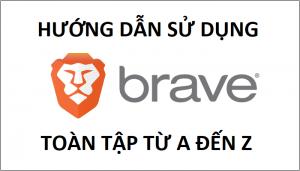 brave là gì, hướng dẫn sử dụng brave toàn tập từ a đến z