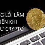 Những lỗi lầm phổ biến khi đầu tư vào cryptocurrency khiến bạn thua lỗ