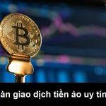 Các sàn giao dịch tiền ảo uy tín nên sử dụng tại Việt Nam