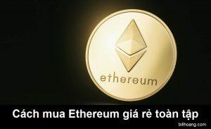 Cách mua Ethereum giá rẻ toàn tập cho người mới