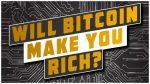 Có phải cứ đầu tư vào Bitcoin là có thể giàu được hay không?