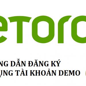 Hướng dẫn đăng ký Etoro mới nhất – Cách sử dụng tài khoản demo trong Etoro