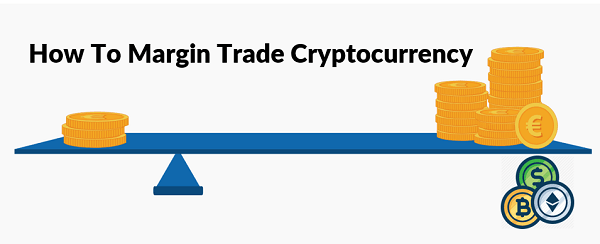 Cách sử dụng Margin Trading trong giao dịch cryptocurency