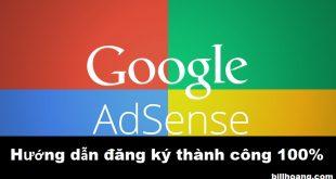 Hướng dẫn đăng ký google adsense mới nhất thành công 100%