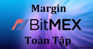 Hướng dẫn giao dịch Margin trên Bitmex toàn tập từ A đến Z