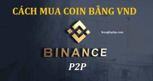 Binance P2P là gì? Cách mua coin trên Binance bằng thẻ ngân hàng