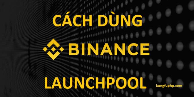Binance LaunchPool là gì? Hướng dẫn sử dụng Binance LaunchPool