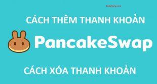 Hướng dẫn Thêm Thanh Khoản và Xóa Thanh Khoản trong PancakeSwap
